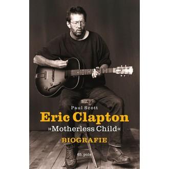 carte Eric Clapton - fără mamă Copil - Biografie - Paul îra